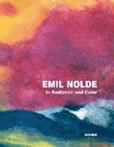 Emil Nolde. In Radiance and Color - Catalogue of the Exhibition in Wien / Österreichische Galerie Belvedere 25.10.2013-2.2.2014.