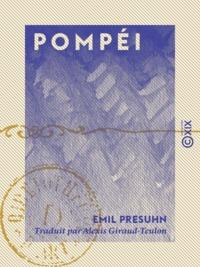 Emil Presuhn et Alexis Giraud-Teulon - Pompéi - Les dernières fouilles de 1874 à 1878.
