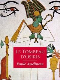 Emile Amélineau - Le Tombeau d'Osiris - Monographie de la découverte faite en 1897-1898.