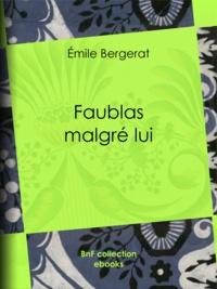 Emile Bergerat et Hermann Vogel - Faublas malgré lui.