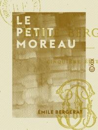 Emile Bergerat - Le Petit Moreau - Roman.