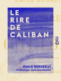 Emile Bergerat et Alphonse Daudet - Le Rire de Caliban.