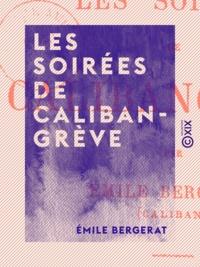 Emile Bergerat - Les Soirées de Calibangrève.