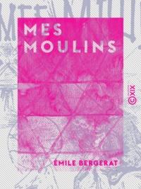 Emile Bergerat - Mes moulins.