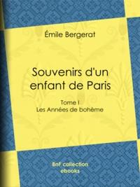 Emile Bergerat - Souvenirs d'un enfant de Paris - Les Années de bohème - Tome I.