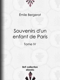Emile Bergerat - Souvenirs d'un enfant de Paris - Tome IV.