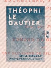 Emile Bergerat et Félix Bracquemond - Théophile Gautier - Entretiens, souvenirs et correspondance.