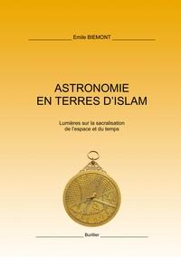 Emile Biémont - Astronomie en terres d'Islam - Lumières sur la sacralisation de l'espace et du temps.