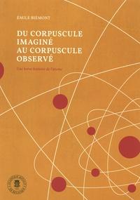 Emile Biémont - Du corpuscule imagé au corpuscule observé - Une brève histoire de l'atome.