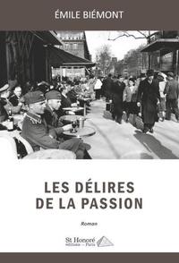 Emile Biémont - Les délires de la passion.