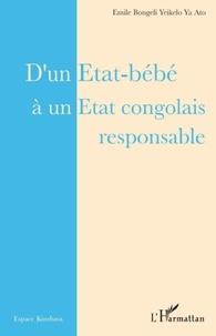 Emile Bongeli Yeikelo ya Ato - D'un Etat-bébé à un Etat congolais responsable.