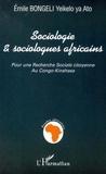 Emile Bongeli Yeikelo ya Ato - SOCIOLOGIE ET SOCIOLOGUES AFRICAINS - Pour une Recherche Sociale citoyenne au Congo-Kinshasa.