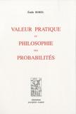 Emile Borel - Valeur pratique et philosophie des probabilités.