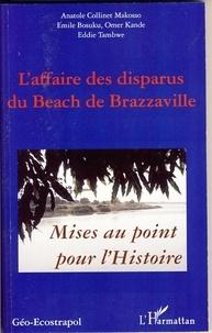 Emile Bosuku et Anatole Collinet Makosso - L'affaire des disparus du Beach de Brazzaville - Mise au point pour l'Histoire.