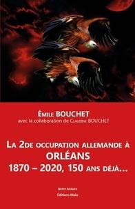 Emile Bouchet - La 2de occupation allemande à Orléans.