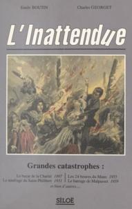 Emile Boutin et Charles Georget - L'inattendue : grandes catastrophes - Le bazar de la Charité 1897, le naufrage du Saint-Philibert 1931, les 24 heures du Mans 1955, le barrage de Malpasset 1959, et bien d'autres....