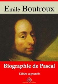 Emile Boutroux - Biographie de Pascal – suivi d'annexes - Nouvelle édition 2019.