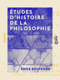 Emile Boutroux - Études d'histoire de la philosophie.
