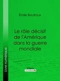 Emile Boutroux et  Ligaran - Le Rôle décisif de l'Amérique dans la guerre mondiale.