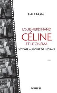 Emile Brami - Louis-Ferdinand Celine et le cinéma - Voyage au bot de l'écran.