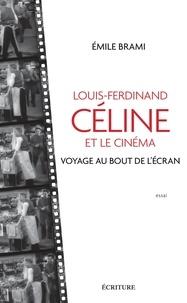 Emile Brami - Louis-Ferdinand Céline et le cinéma - Voyage au bout de l'écran.