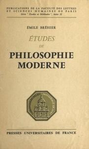 Emile Bréhier - Etudes de philosophie moderne.