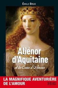 Emile Brux - Aliénor d'Aquitaine et les Cours d'Amour.
