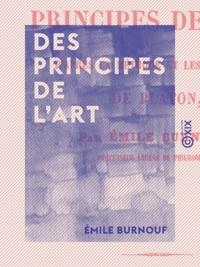 Emile Burnouf - Des principes de l'art - D'après la méthode et les doctrines de Platon.