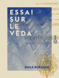 Emile Burnouf - Essai sur le Vêda - Études sur les religions, la littérature et la constitution sociale de l'Inde depuis les temps primitifs jusqu'aux temps brahmaniques.