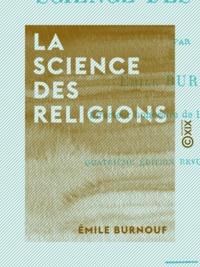 Emile Burnouf - La Science des religions.