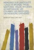 Emile Burnouf - Mémoires sur L'Antiquité : L'Age de Bronze ; Troie ; Santorin ; Délos ; Mycènes ; Le Parthénon ; Les Courbes ; Les Propylées ; Un Faubourg D'Athènes.