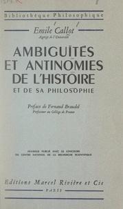 Emile Callot et Fernand Braudel - Ambiguïtés et antinomies de l'histoire et de sa philosophie.