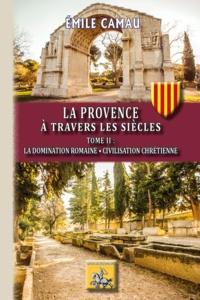 Emile Camau - La Provence à travers les siècles - Tome 2, La domination romaine - Civilisation chrétienne.