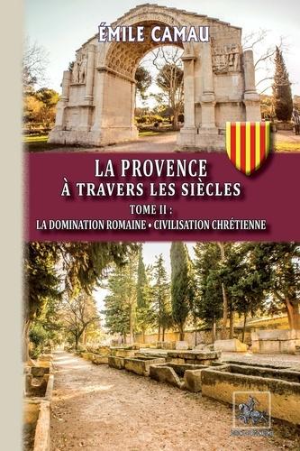 La Provence à travers les siècles. Tome 2, La domination romaine - Civilisation chrétienne