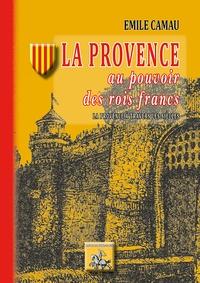 Emile Camau - La Provence au pouvoir des rois Francs.