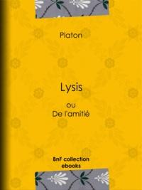 Emile Chambry et  Platon - Lysis - ou De l'amitié.