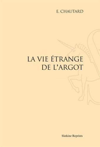 Emile Chautard - La vie étrange de l'argot.