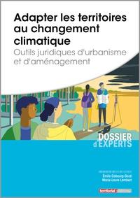 Emile Cobourg-Gozé et Marie-Laure Lambert - Adapter les territoires au changement climatique - Outils juridiques d'urbanisme et d'aménagement.