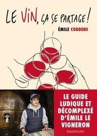 Emile Coddens - Le vin, ça se partage ! - Le guide d'Emile le vigneron.