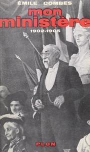 Emile Combes et Maurice Sorre - Mon ministère - Mémoires, 1902-1905.