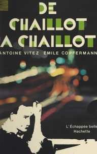 Emile Copfermann et Antoine Vitez - De Chaillot à Chaillot.