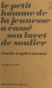 Emile Copfermann - Le petit homme de la jeunesse a cassé son lacet de soulier.