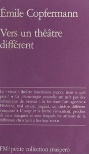 Emile Copfermann - Vers un théâtre différent.