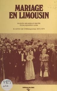 Emile Crognier et Daniel Bley - Mariage en Limousin : évolution séculaire et identité d'une population rurale, le canton de Chateauponsac (1870-1979).