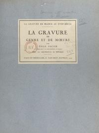 Emile Dacier et  Collectif - La gravure en France au XVIIIe siècle : la gravure de genre et de mœurs - Avec 113 reproductions en héliotypie.