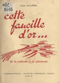 Emile Dalliere et Charles Dombre - Cette faucille d'or... - De la solitude à la plénitude.