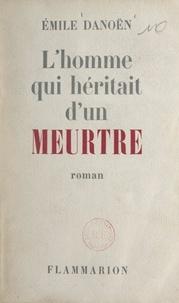 Emile Danoën - L'homme qui héritait d'un meurtre.