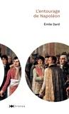 Emile Dard - L'entourage de Napoléon.