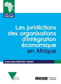 Emile-Derlin Kemfouet Kengny - Les juridictions des organisations d'intégration économique en Afrique.