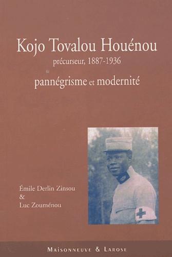 Emile Derlin Zinsou et Luc Zouménou - Kojo Tovalou Houénou, précurseur, 1887-1936 - Pannégrisme et modernité.
